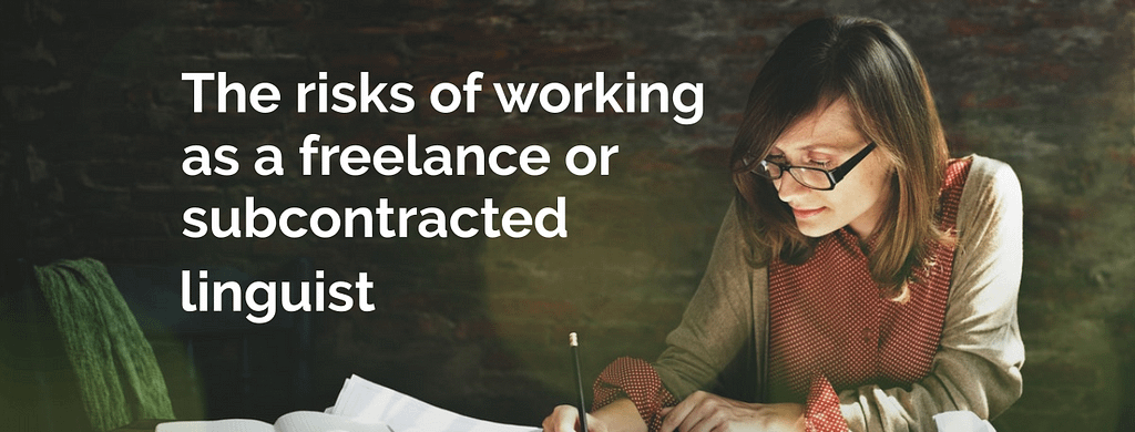 The risks of working as a freelance or subcontracted linguist