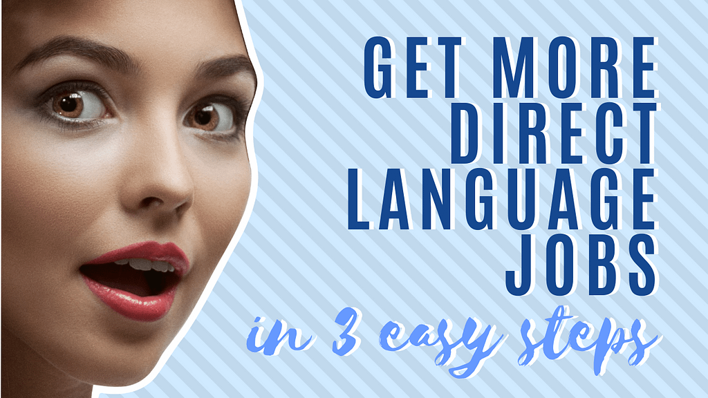 How to Get More Direct Language Jobs (in 3 Easy Steps)