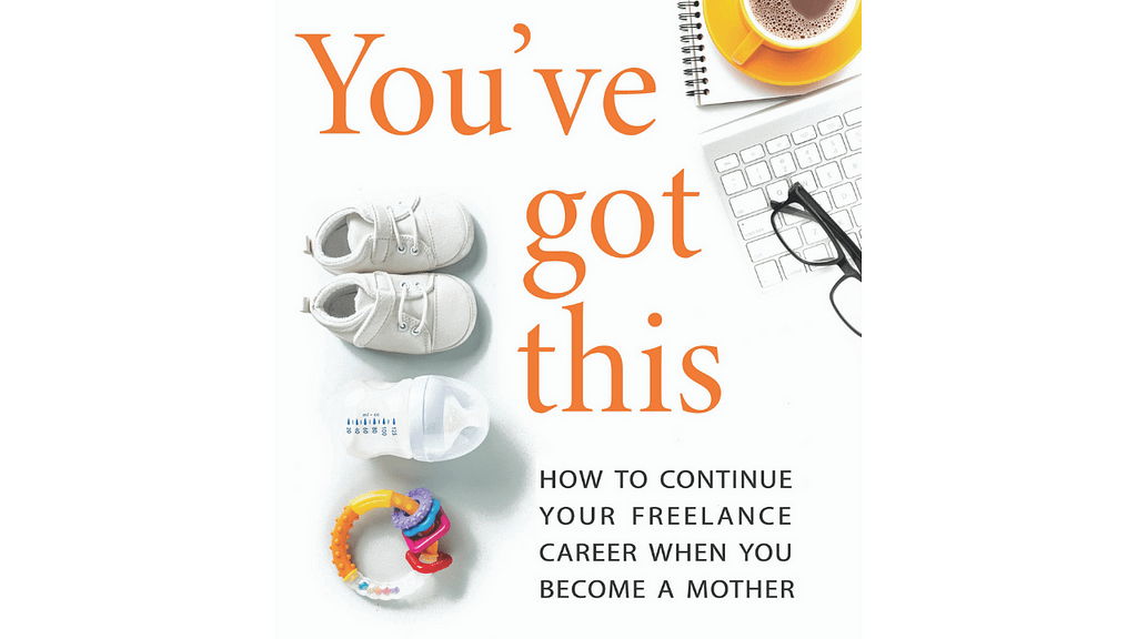 How to continue your freelance career when you become a mother