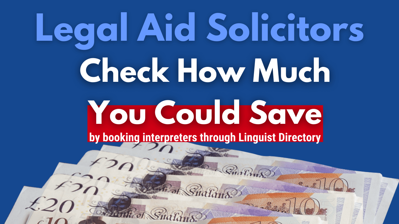 LEGAL AID SOLICITORS: Booking interpreters through Linguist Directory. How much could you save?